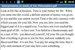 """Look at life like at business. Time is your money for life. When you came into this world, a definite amount of money was given to you and this you cannot exceed. Time is the only currency with which you pay for your life. Now you see, how you used the biggest part of it in a stupid way. You have failed as a businessman, and as a user of life. All your life you thought everything is given free, and now you suddenly discovered that - it is not free. You pay for using the time, that is, why each moment of your stay here costs something""  ~ Interpretation of Azoth of the Philosophers ~"