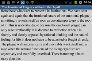 """We have seen again and again the irrational nature of the emotional plague unwittingly reveals itself as soon as one attempts to go to the root of it. This is understandable because the emotional plague can only react irrationally. It is doomed to extinction when it is sharply and clearly opposed by rational thinking and the natural feeling for life. It does not have to be attacked or fought directly. The plague will automatically and inevitably work itself into a rage when the natural functions of the living organism are objectively and truthfully described.  There is nothing it hates more than this"" Wilhelm Reich Emotional Plague"